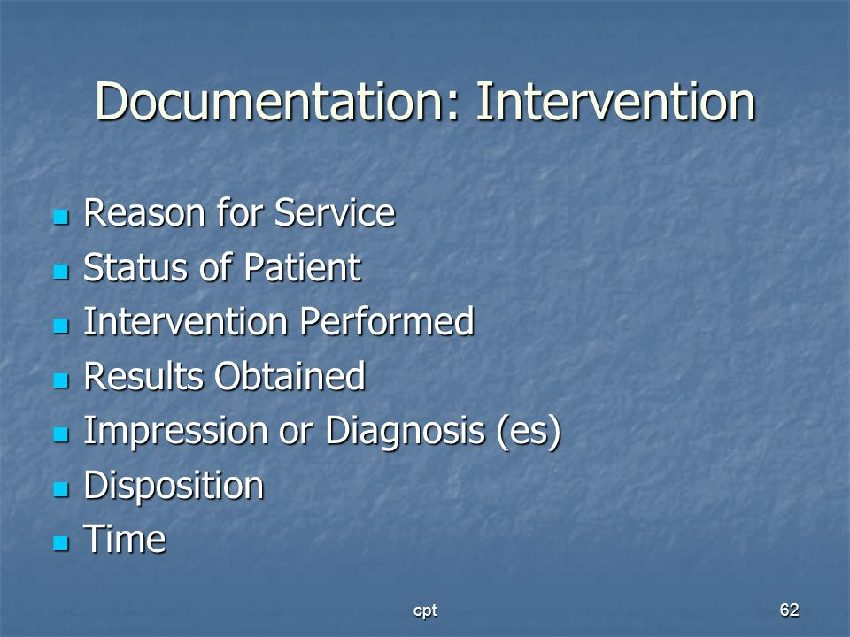 cpt62 Documentation: Intervention Reason for Service Reason for Service Status of Patient Status of Patient Intervention Performed Intervention Perfor