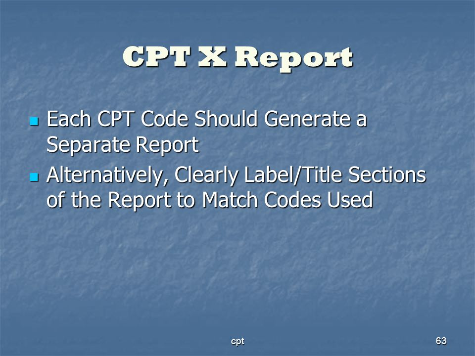 cpt63 CPT X Report Each CPT Code Should Generate a Separate Report Each CPT Code Should Generate a Separate Report Alternatively, Clearly Label/Title