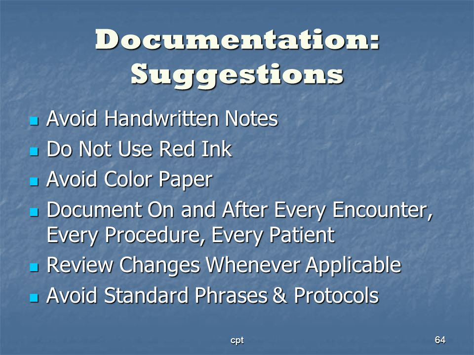 cpt64 Documentation: Suggestions Avoid Handwritten Notes Avoid Handwritten Notes Do Not Use Red Ink Do Not Use Red Ink Avoid Color Paper Avoid Color P