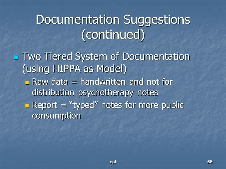 cpt65 Documentation Suggestions (continued) Two Tiered System of Documentation (using HIPPA as Model) Two Tiered System of Documentation (using HIPPA