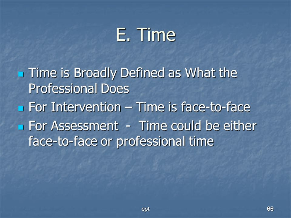 cpt66 E. Time Time is Broadly Defined as What the Professional Does Time is Broadly Defined as What the Professional Does For Intervention – Time is f