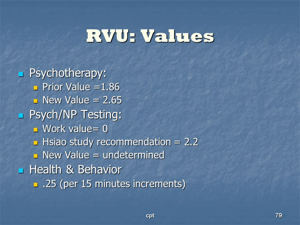 cpt79 RVU: Values Psychotherapy: Psychotherapy: Prior Value =1.86 Prior Value =1.86 New Value = 2.65 New Value = 2.65 Psych/NP Testing: Psych/NP Testi