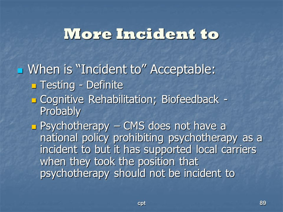 cpt89 More Incident to When is Incident to Acceptable: When is Incident to Acceptable: Testing - Definite Testing - Definite Cognitive Rehabilitation;