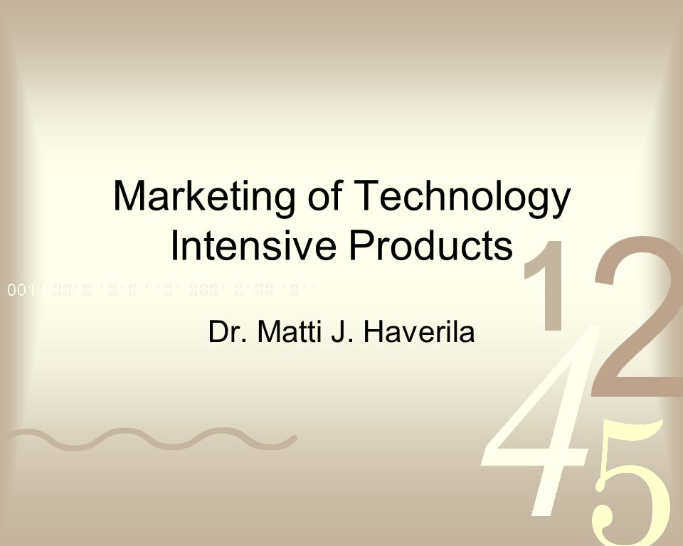 Marketing of Technology Intensive Products Dr. Matti J. Haverila