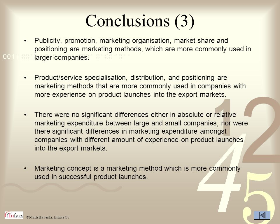 ©Matti Haverila, Infacs Oy Conclusions (3) Publicity, promotion, marketing organisation, market share and positioning are marketing methods, which are