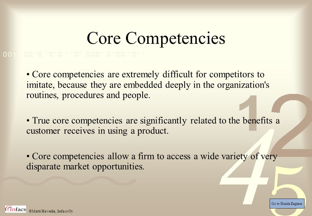 ©Matti Haverila, Infacs Oy Core Competencies Core competencies are extremely difficult for competitors to imitate, because they are embedded deeply in