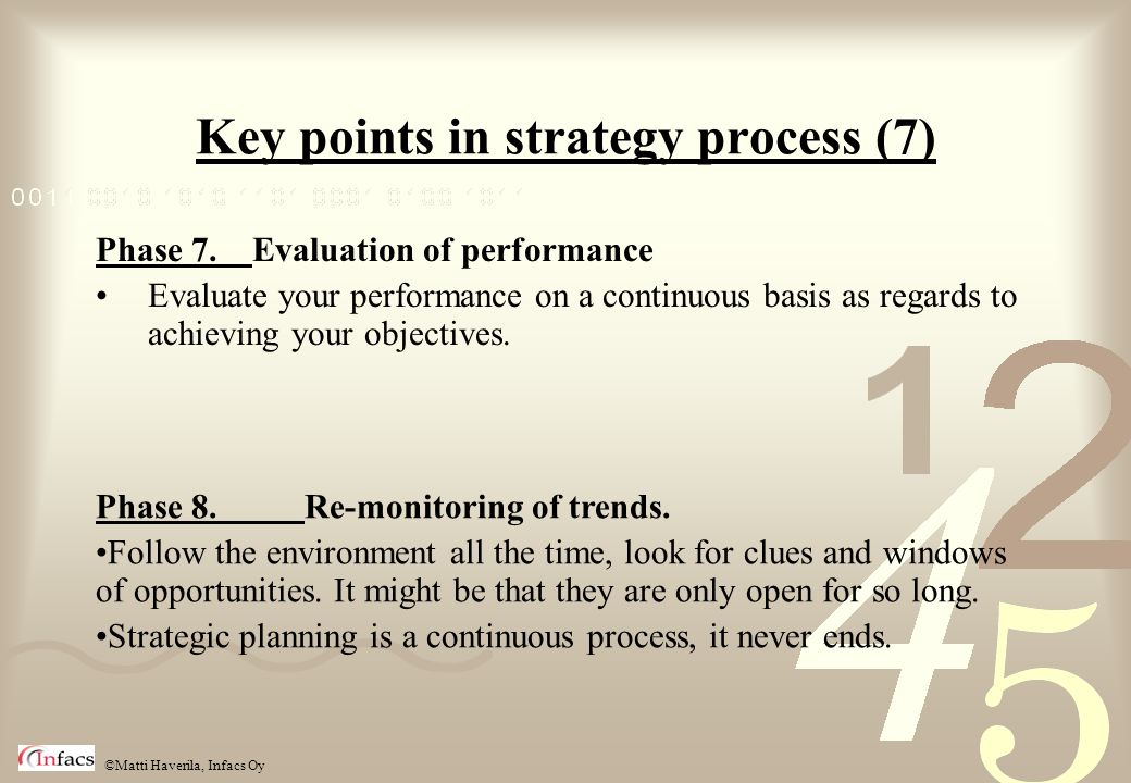 ©Matti Haverila, Infacs Oy Key points in strategy process (7) Phase 7.Evaluation of performance Evaluate your performance on a continuous basis as reg
