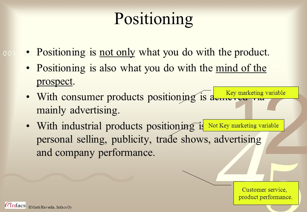 ©Matti Haverila, Infacs Oy Positioning Positioning is not only what you do with the product. Positioning is also what you do with the mind of the pros