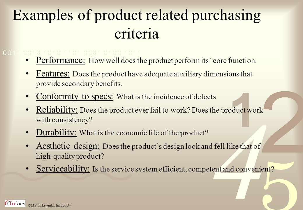 ©Matti Haverila, Infacs Oy Examples of product related purchasing criteria Performance: How well does the product perform its core function. Features: