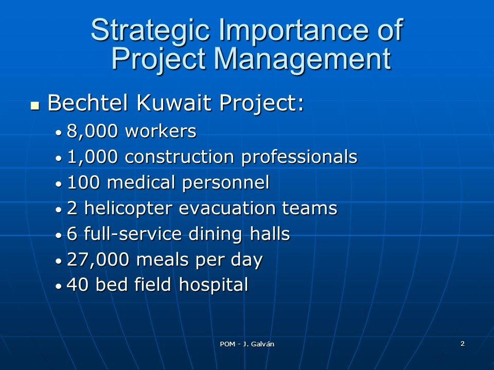 2 Strategic Importance of Project Management Bechtel Kuwait Project: Bechtel Kuwait Project: 8,000 workers 8,000 workers 1,000 construction profession
