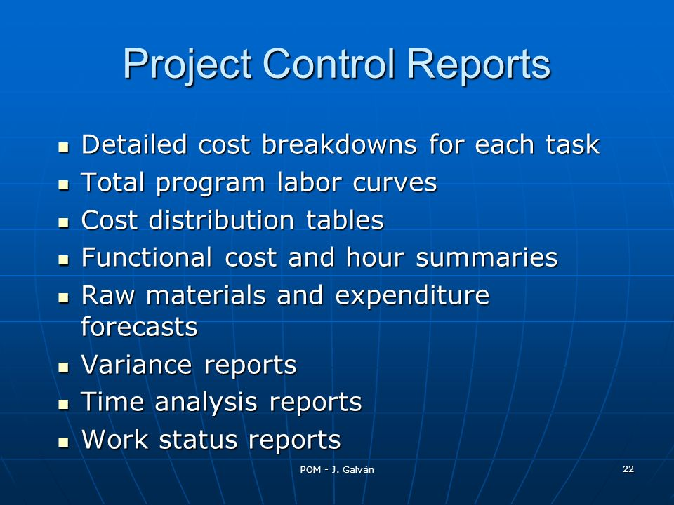 POM - J. Galván 22 Project Control Reports Detailed cost breakdowns for each task Detailed cost breakdowns for each task Total program labor curves To