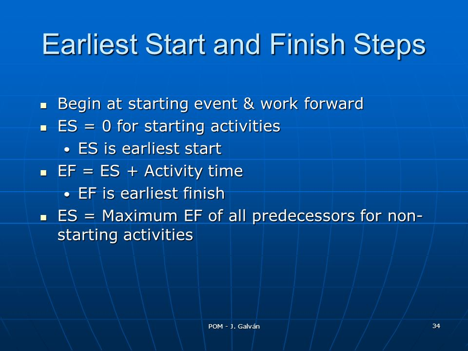 POM - J. Galván 34 Begin at starting event & work forward Begin at starting event & work forward ES = 0 for starting activities ES = 0 for starting ac