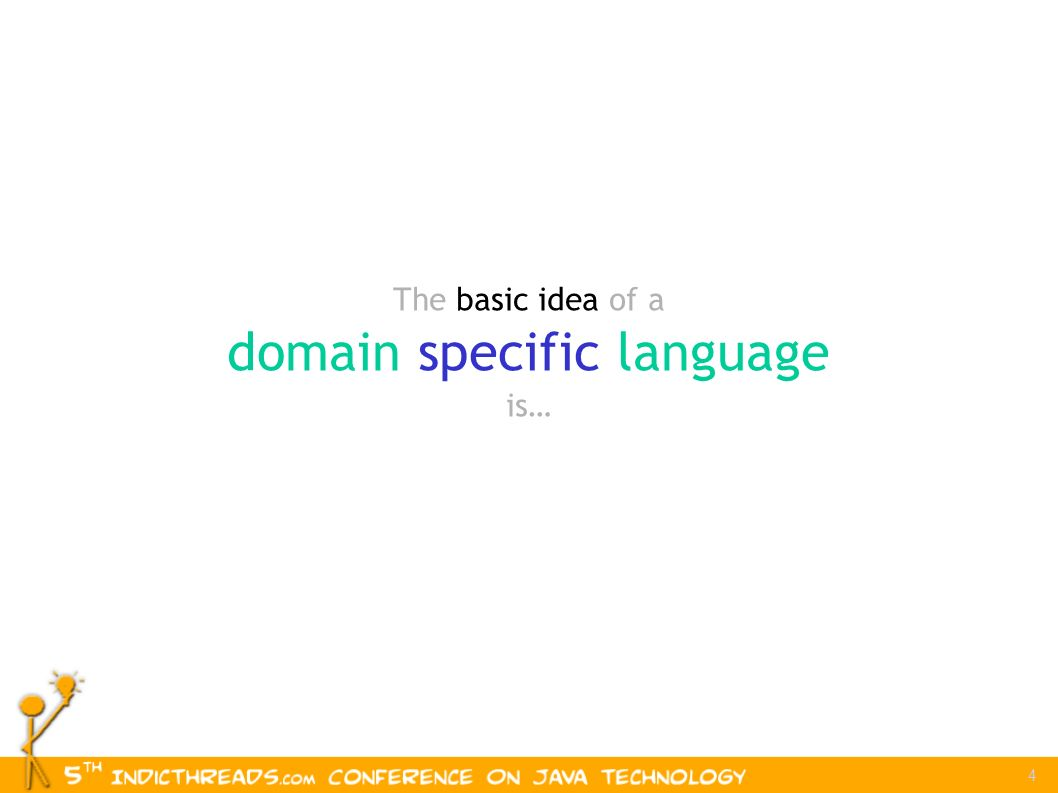 4 The basic idea of a domain specific language is…