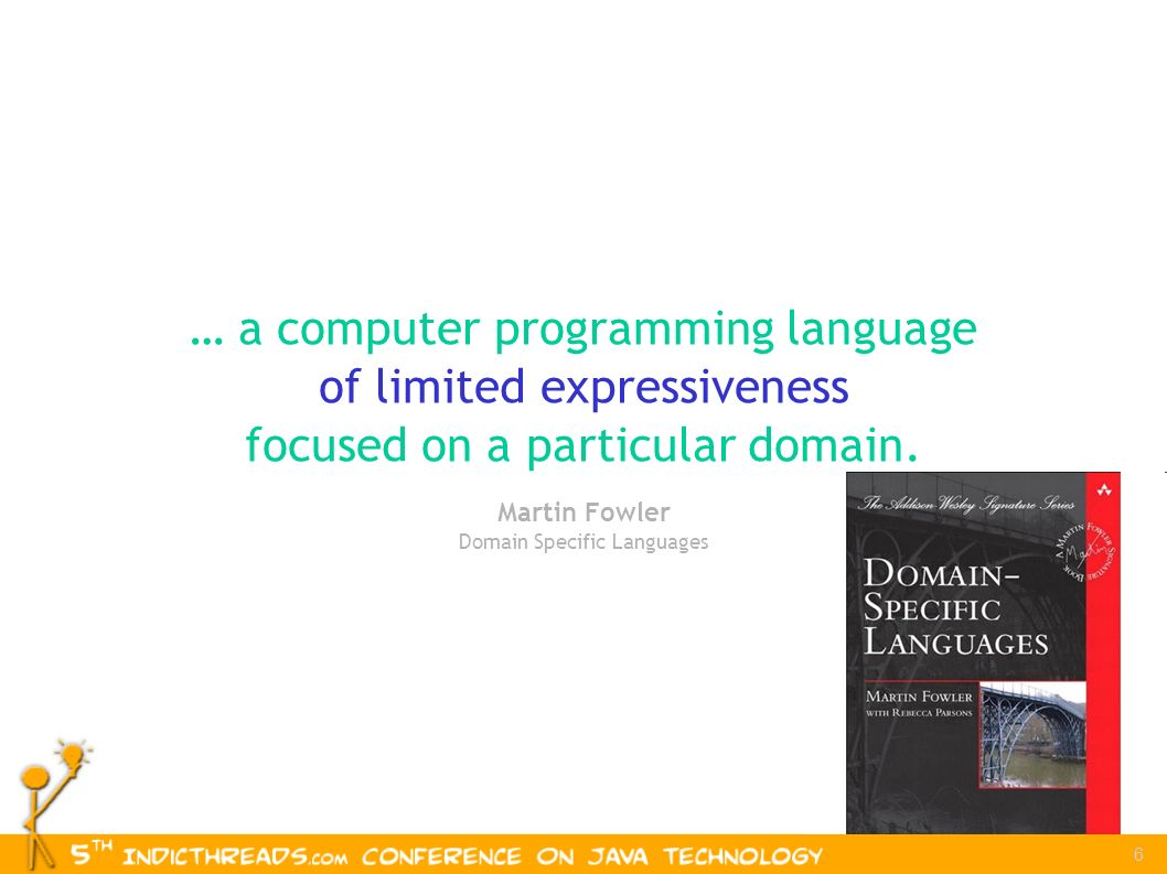 6 … a computer programming language of limited expressiveness focused on a particular domain.
