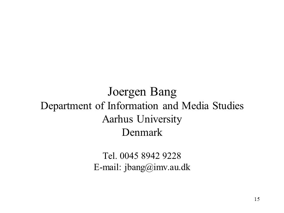 Joergen Bang Department of Information and Media Studies Aarhus University Denmark Tel. 0045 8942 9228 E-mail: jbang@imv.au.dk 15