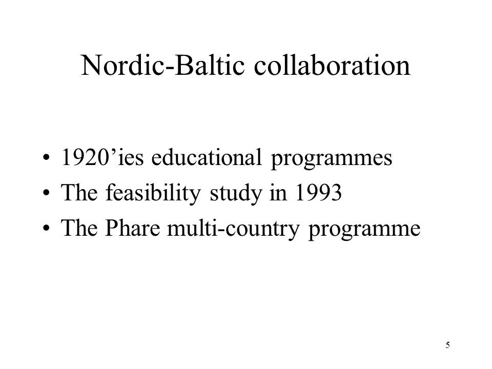 Nordic-Baltic collaboration 1920ies educational programmes The feasibility study in 1993 The Phare multi-country programme 5