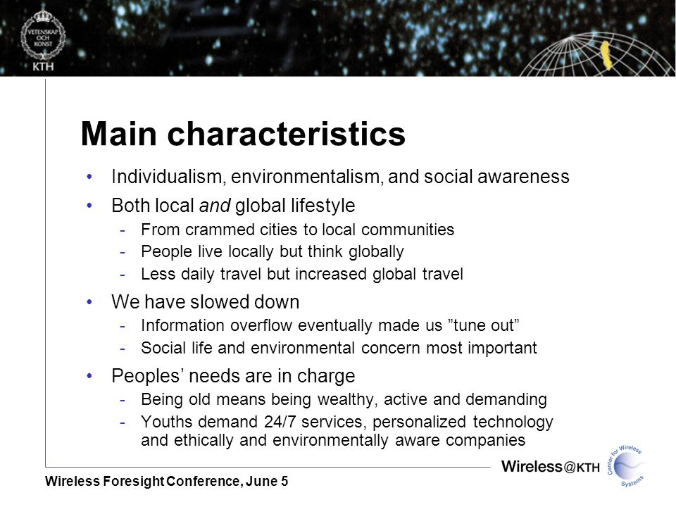 Wireless Foresight Conference, June 5 Main characteristics Individualism, environmentalism, and social awareness Both local and global lifestyle -From