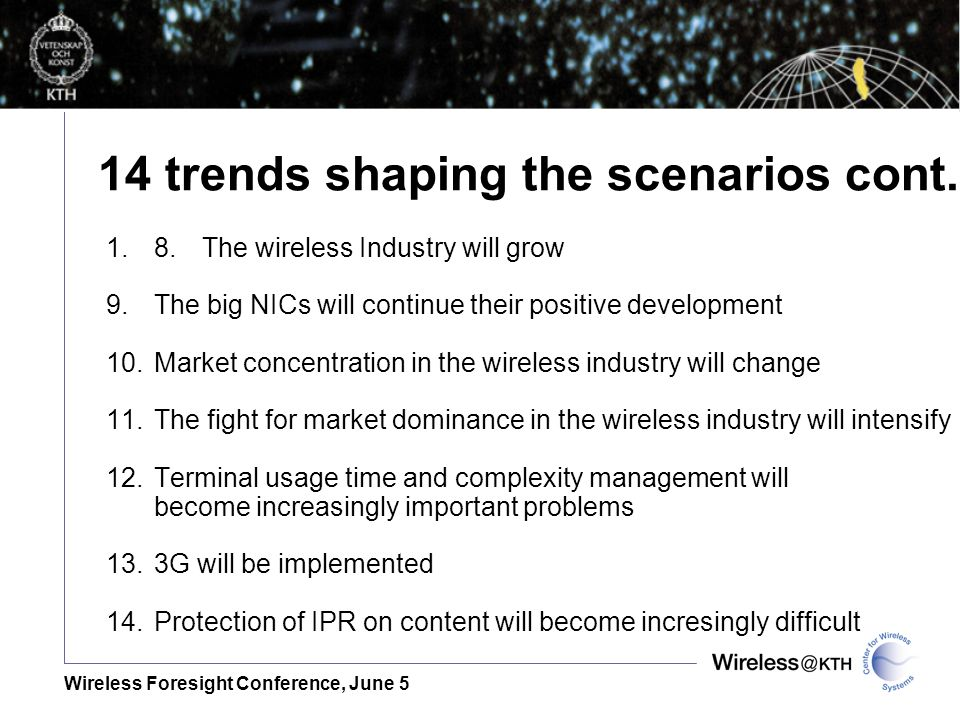 Wireless Foresight Conference, June 5 14 trends shaping the scenarios cont. 1.8.The wireless Industry will grow 9.The big NICs will continue their pos