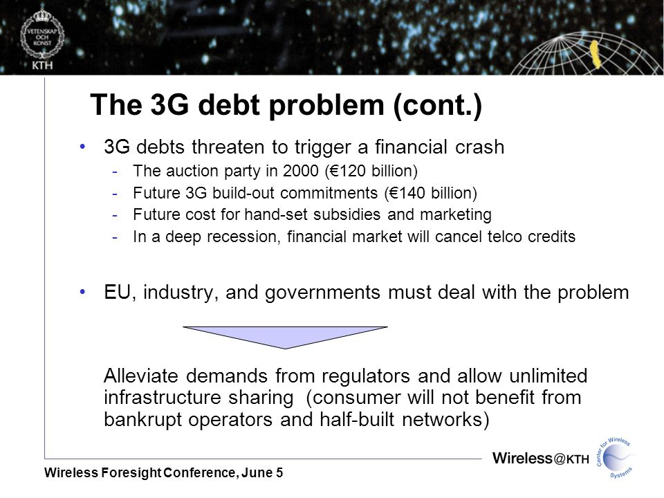 Wireless Foresight Conference, June 5 The 3G debt problem (cont.) 3G debts threaten to trigger a financial crash -The auction party in 2000 (120 billi