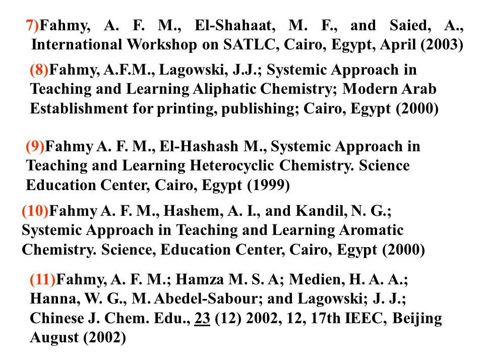 7)Fahmy, A. F. M., El-Shahaat, M. F., and Saied, A., International Workshop on SATLC, Cairo, Egypt, April (2003) (8)Fahmy, A.F.M., Lagowski, J.J.; Sys