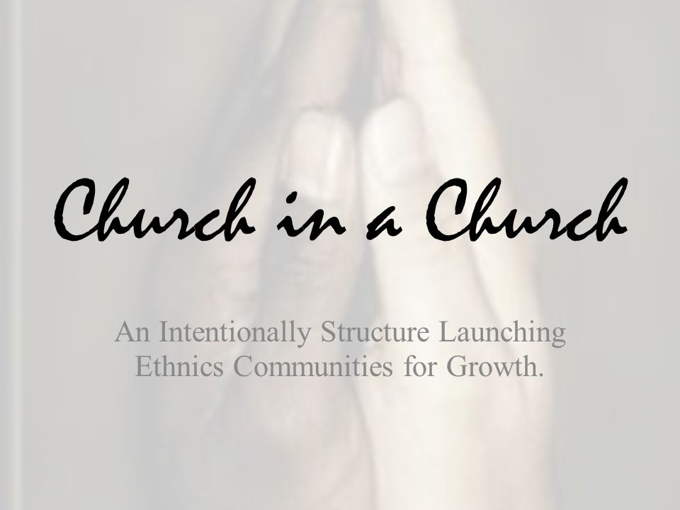 Church in a Church An Intentionally Structure Launching Ethnics Communities for Growth.