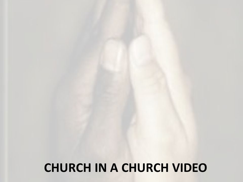 CHURCH IN A CHURCH VIDEO