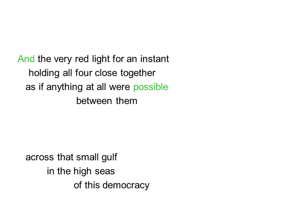 And the very red light for an instant holding all four close together as if anything at all were possible between them across that small gulf in the h