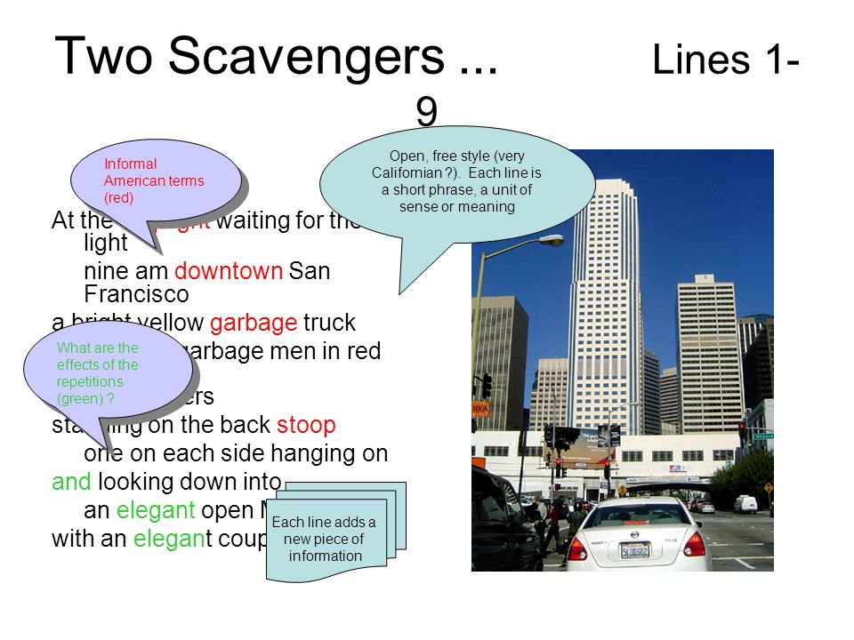 Two Scavengers... Lines 1- 9 At the stoplight waiting for the light nine am downtown San Francisco a bright yellow garbage truck with two garbage men