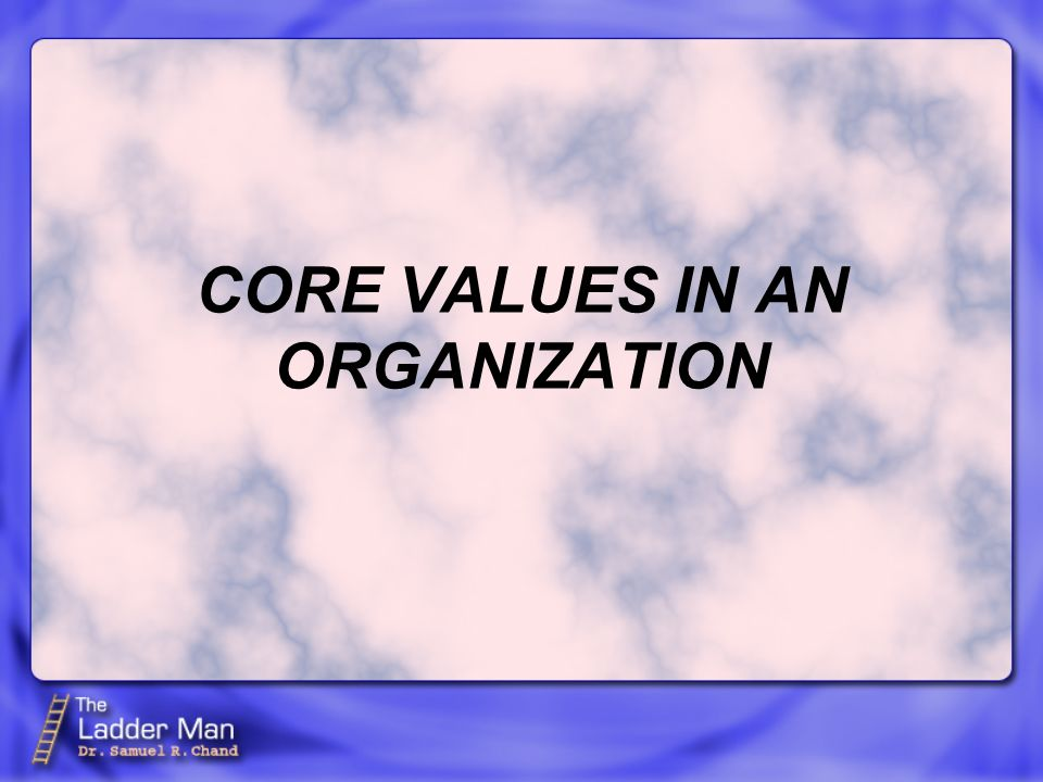 CORE VALUES IN AN ORGANIZATION