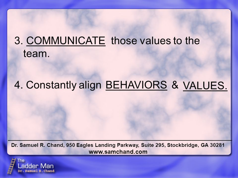 Dr. Samuel R. Chand, 950 Eagles Landing Parkway, Suite 295, Stockbridge, GA 30281 www.samchand.com 3. those values to the team. COMMUNICATE 4. Constan