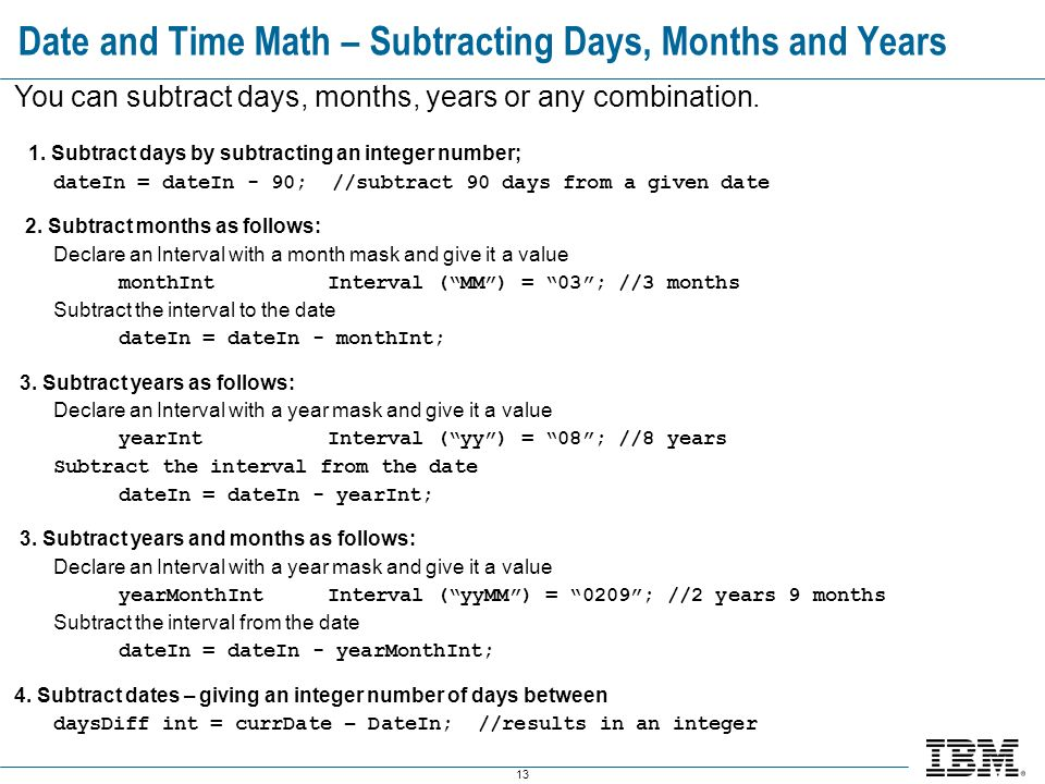 13 Date and Time Math – Subtracting Days, Months and Years You can subtract days, months, years or any combination.