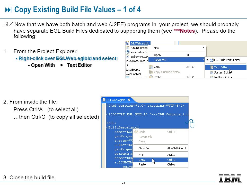 23 Copy Existing Build File Values – 1 of 4 ***Notes Now that we have both batch and web (J2EE) programs in your project, we should probably have separate EGL Build Files dedicated to supporting them (see ***Notes).