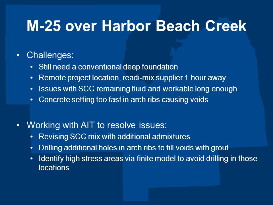 M-25 over Harbor Beach Creek Challenges: Still need a conventional deep foundation Remote project location, readi-mix supplier 1 hour away Issues with