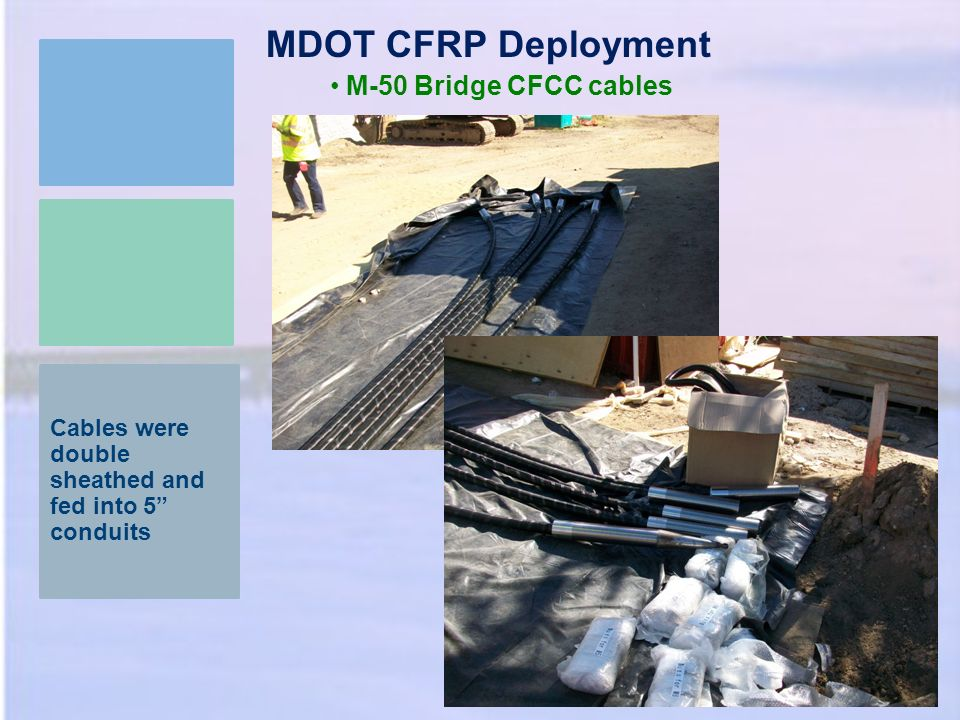 Cables were double sheathed and fed into 5 conduits MDOT CFRP Deployment M-50 Bridge CFCC cables