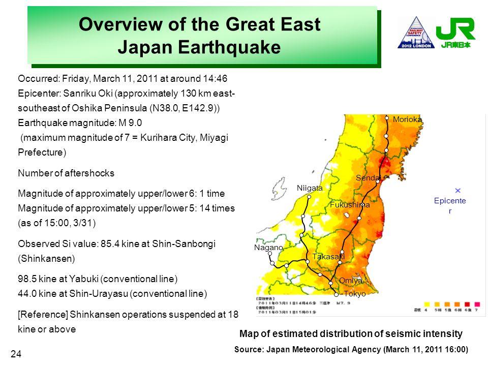 24 Occurred: Friday, March 11, 2011 at around 14:46 Epicenter: Sanriku Oki (approximately 130 km east- southeast of Oshika Peninsula (N38.0, E142.9))