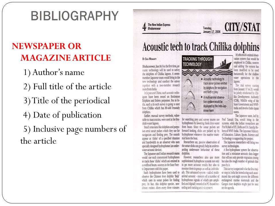 BIBLIOGRAPHY NEWSPAPER OR MAGAZINE ARTICLE 1) Authors name 2) Full title of the article 3) Title of the periodical 4) Date of publication 5) Inclusive