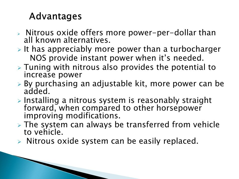 Advantages Nitrous oxide offers more power-per-dollar than all known alternatives. It has appreciably more power than a turbocharger NOS provide insta