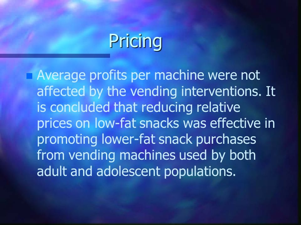 Pricing n n Average profits per machine were not affected by the vending interventions. It is concluded that reducing relative prices on low-fat snack