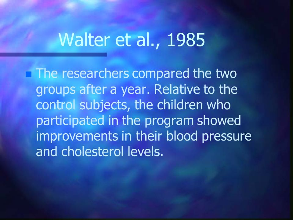Walter et al., 1985 n n The researchers compared the two groups after a year. Relative to the control subjects, the children who participated in the p