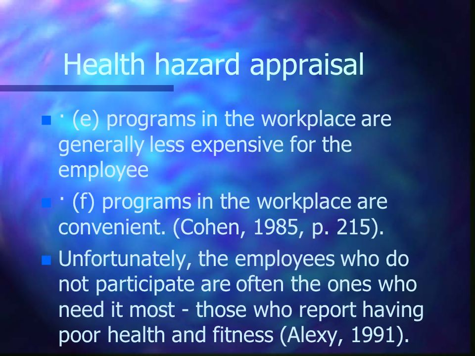 Health hazard appraisal n n · (e) programs in the workplace are generally less expensive for the employee n n · (f) programs in the workplace are conv