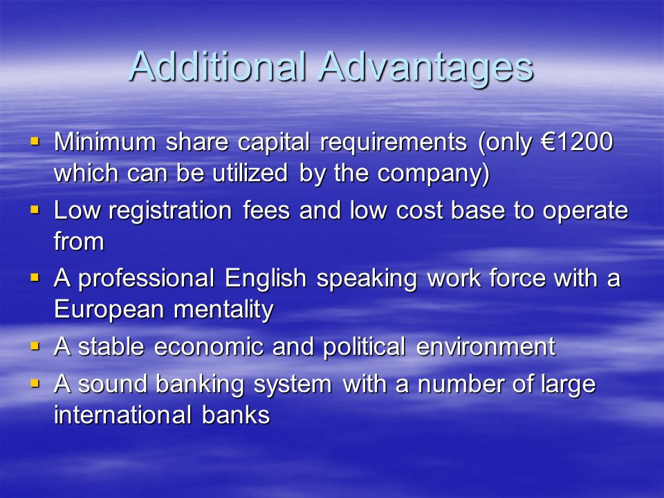 Additional Advantages Minimum share capital requirements (only 1200 which can be utilized by the company) Minimum share capital requirements (only 120