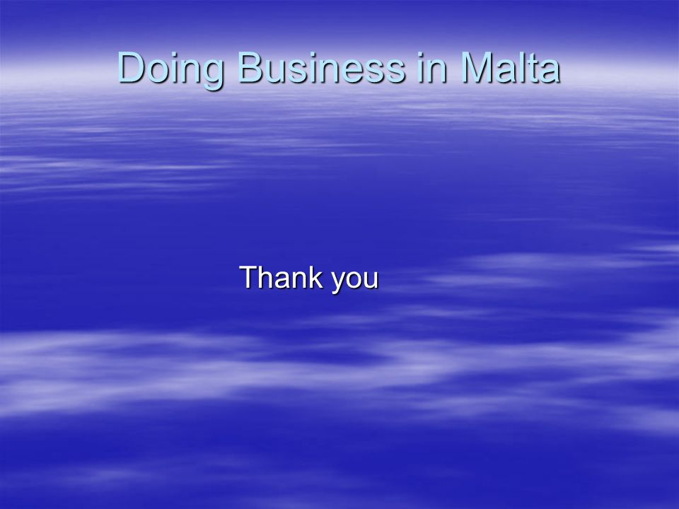 Doing Business in Malta Thank you Thank you