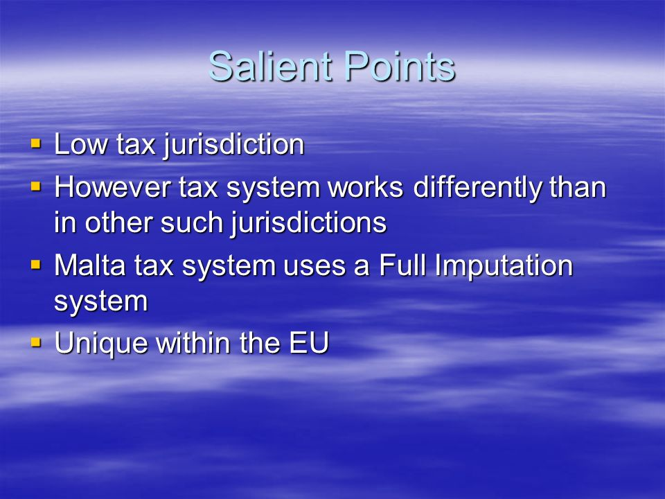Salient Points Low tax jurisdiction Low tax jurisdiction However tax system works differently than in other such jurisdictions However tax system work