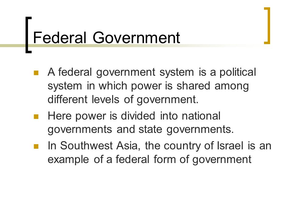 Federal Government A federal government system is a political system in which power is shared among different levels of government. Here power is divi