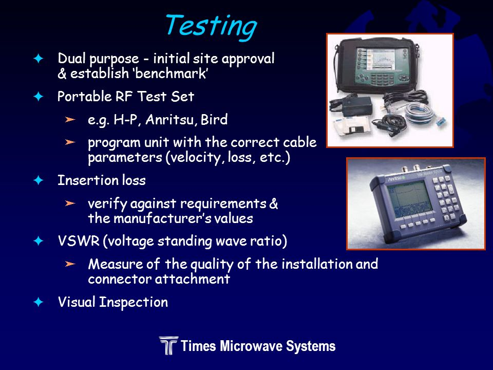 Times Microwave Systems Testing FDual purpose - initial site approval & establish benchmark FPortable RF Test Set äe.g.