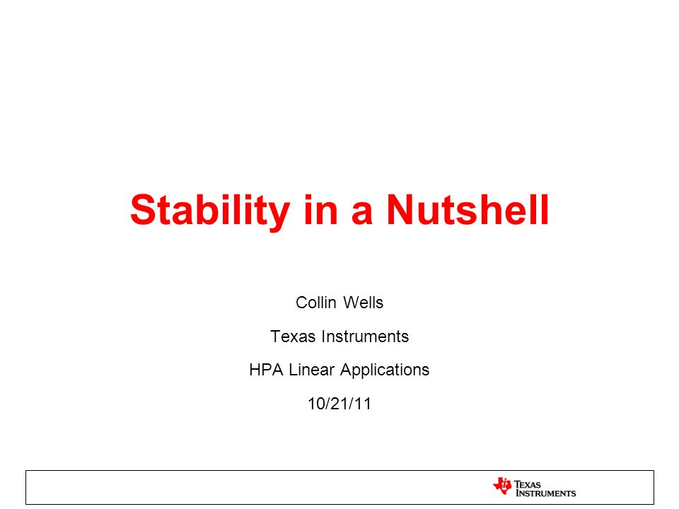 Stability in a Nutshell Collin Wells Texas Instruments HPA Linear Applications 10/21/11