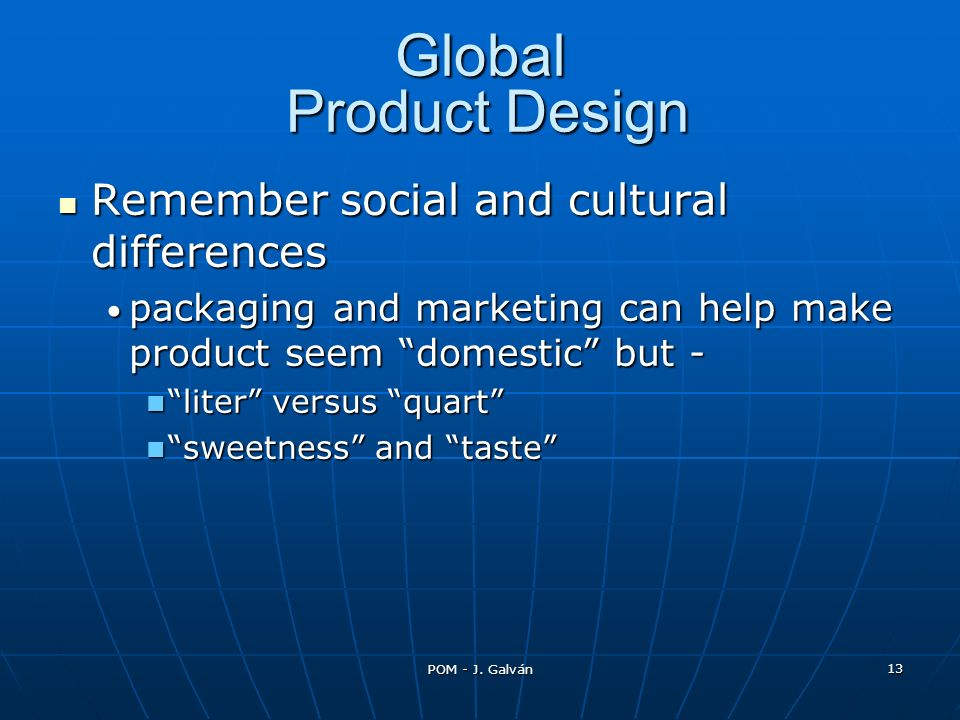 POM - J. Galván 13 Global Product Design Remember social and cultural differences Remember social and cultural differences packaging and marketing can