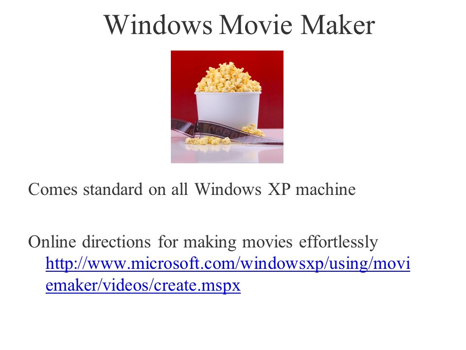 Windows Movie Maker Comes standard on all Windows XP machine Online directions for making movies effortlessly http://www.microsoft.com/windowsxp/using