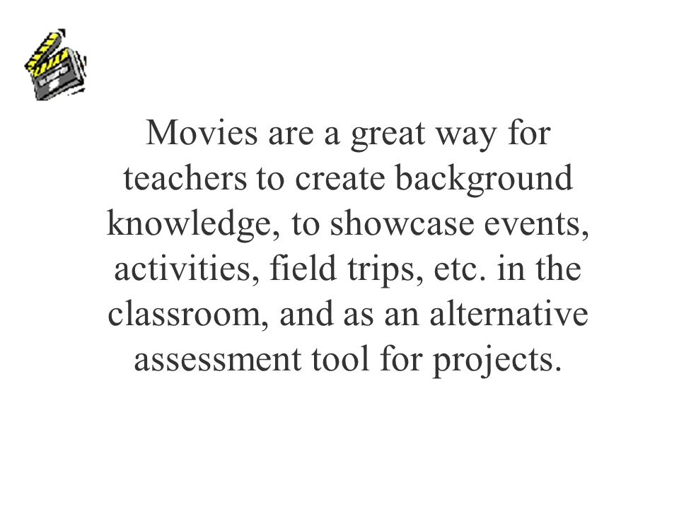 Movies are a great way for teachers to create background knowledge, to showcase events, activities, field trips, etc. in the classroom, and as an alte