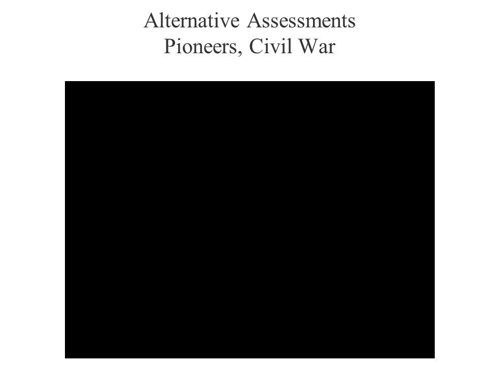 Alternative Assessments Pioneers, Civil War